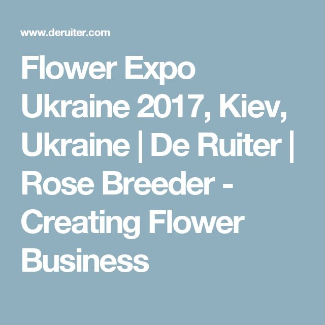 Flower Expo Ukraine 2017, Kiev, Ukraine | De Ruiter | Rose Breeder - Creating Flower Business