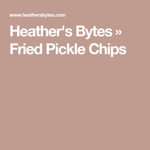 Heather's Bytes           » Fried Pickle Chips