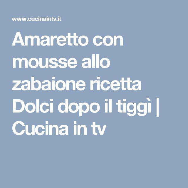 Amaretto con mousse allo zabaione ricetta Dolci dopo il tiggì | Cucina in tv