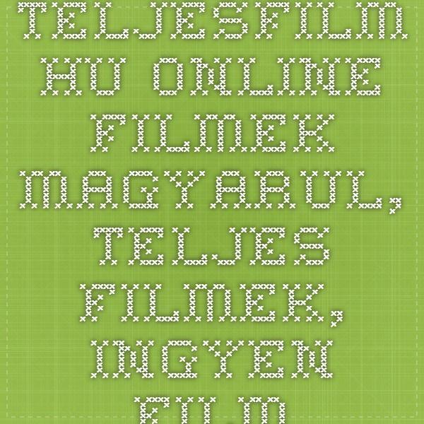 teljesfilm.hu-Online filmek magyarul, teljes filmek, ingyen filmek, filmnezes a neten — Online filmek magyarul, teljes filmek, ingyen filmek, film, akció, thriller, horror, dráma, kaland, mese, történelmi, háborús, krimi, sci-fi, vígjáték, fantázia, sorozat, annimációs, western