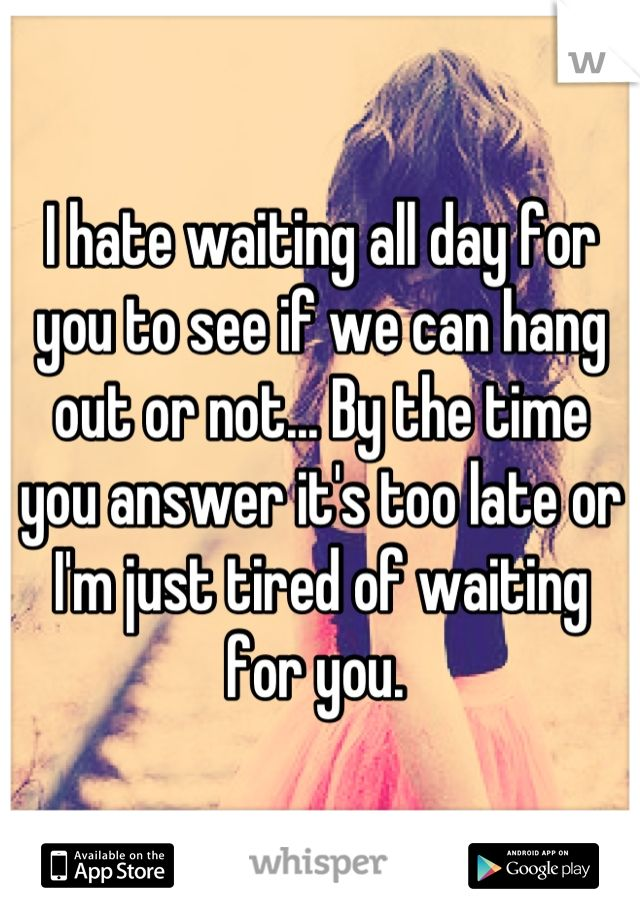 1tired of waiting quotes - photo #28