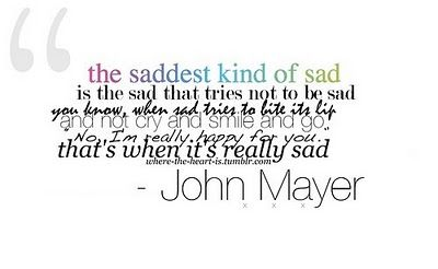 John Mayer: John Mayer 3, Music, Saddest Kind, Inspiration, True Words, Be Sad, Truths, John Mayer Quotes, Sad Quotes