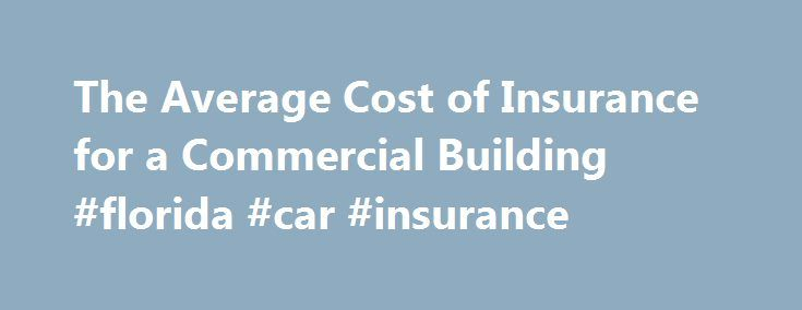 The Average Cost of Insurance for a Commercial Building #florida #car #insurance http://insurance.remmont.com/the-average-cost-of-insurance-for-a-commercial-building-florida-car-insurance/  #building insurance # Other People Are Reading Variance Most variance for commercial property insurance depends on the size of the building. An entire complex will cost much more to insure against damage than a single office or a small storefront. This makes it very difficult to judge average costs for…
