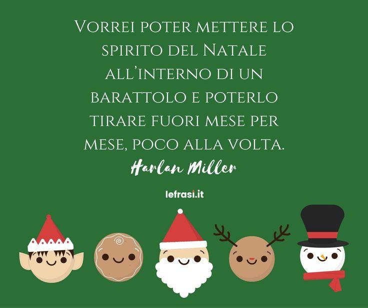 Vorrei poter mettere lo spirito del Natale all'interno di un barattolo e poterlo tirare fuori mese per mese, poco alla volta.Harlan Miller  http://www.lefrasi.it/frase/vorrei-poter-mettere-lo-spirito-del-natale-allinterno-un/  #frasi #frasibelle #citazioni #quotes #christmas #natale #igersitalia #picoftheday #follow #followme #photooftheday #bestoftheday #instagood #like #instadaily