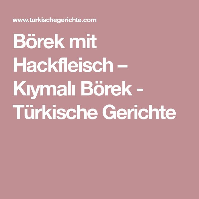 Börek mit Hackfleisch – Kıymalı Börek - Türkische Gerichte