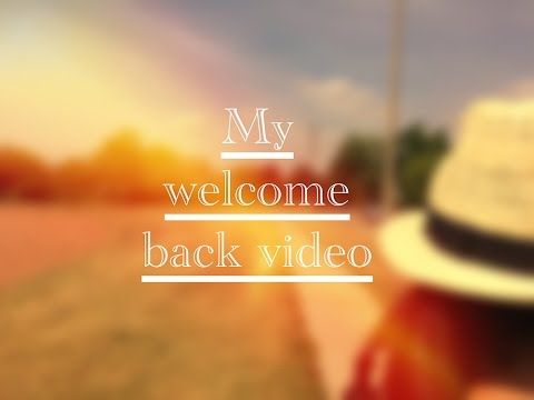 My welcome back video!!! - YouTube