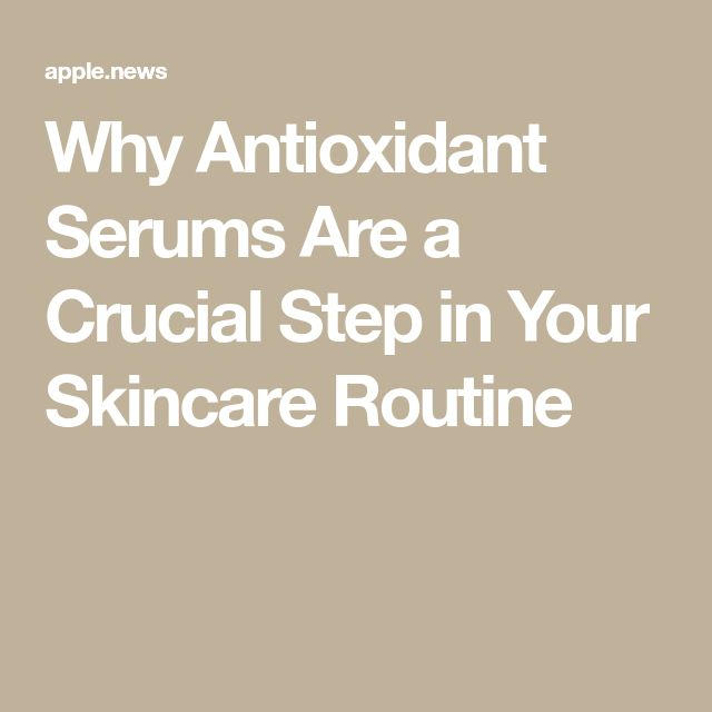 Why Antioxidant Serums Are a Crucial Step in Your Skincare Routine — Women's Health