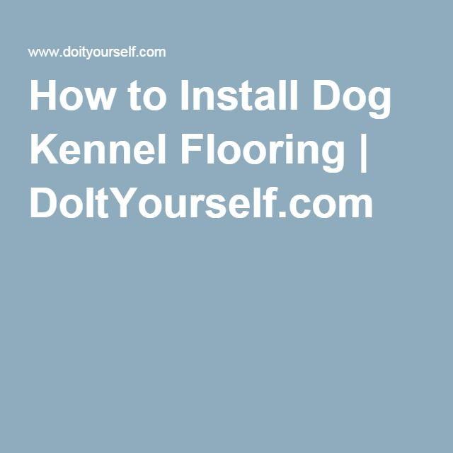 How to Install Dog Kennel Flooring | DoItYourself.com