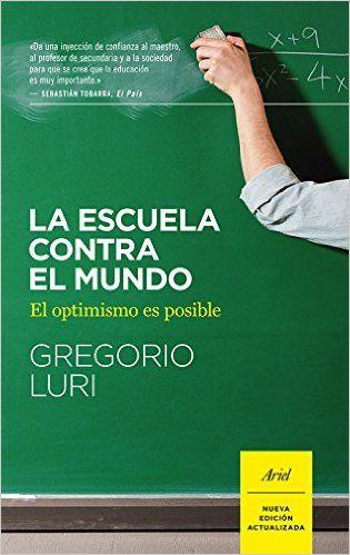 La Escuela Contra El Mundo (Ariel): Amazon.es: Gregorio Luri: Libros