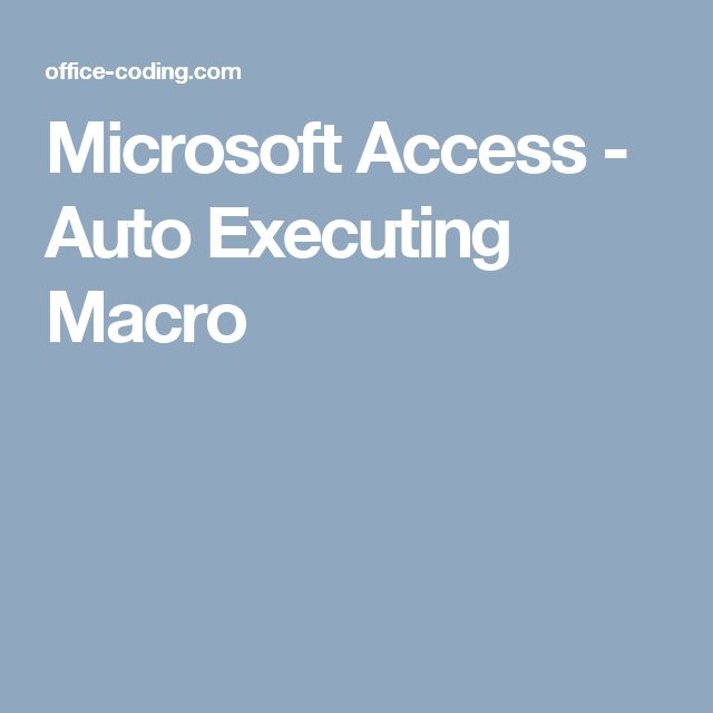Microsoft Access - Auto Executing Macro