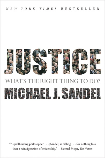 Justice: What's the Right Thing to Do? - Micheal J Sandel, ( Farrar, Straus and Giroux, 2010)