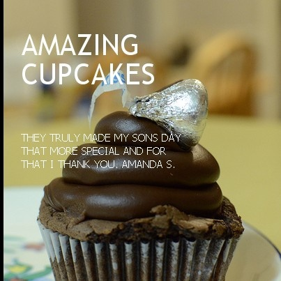 "Let's see what our customers are saying about our cupcakes: ""Amazing chocolate cupcakes. They truly made my sons day that more special and for that I thank you"" Amanda S."