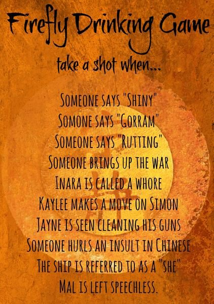 Firefly drinking game- no this is the get drunk half way through an episode game lol