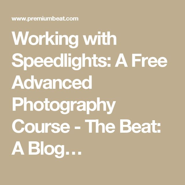 Working with Speedlights: A Free Advanced Photography Course - The Beat: A Blog…