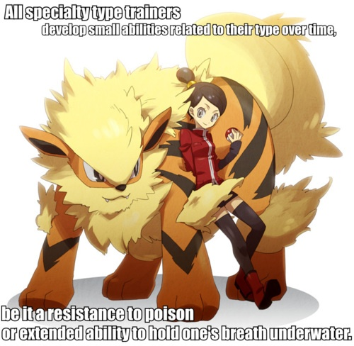 Like how Ash is always being electrocuted and is fine. <<< and I would totally be a fire type gym leader so let's go throw myself into lava and see what happens
