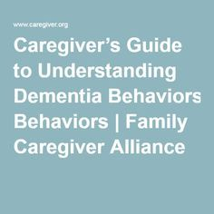 Caregiver's Guide to Understanding Dementia Behaviors | Family Caregiver Alliance