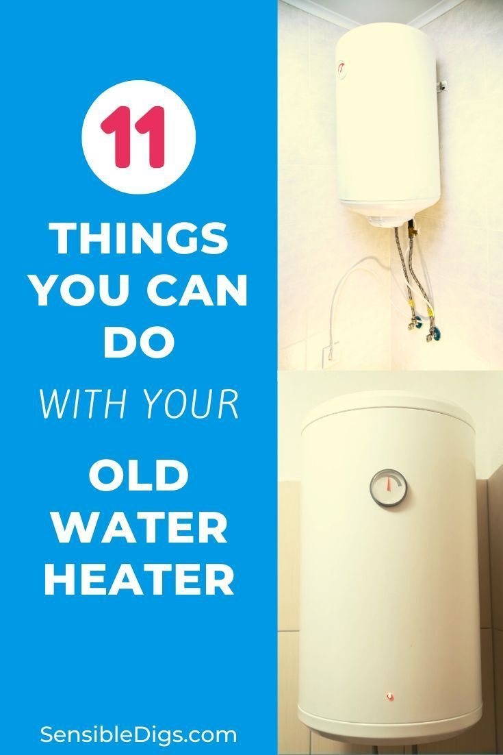 11 Things You Can Do With Your Old Water Heater In 2020 Water Heater Heater Water Geyser