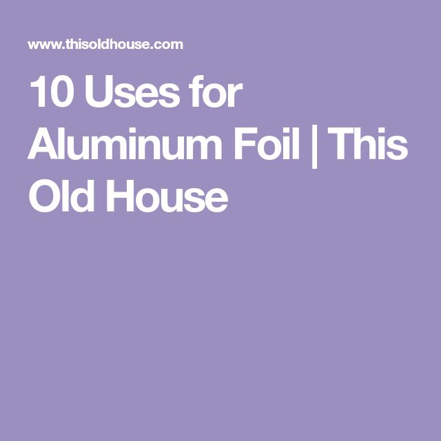 10 Uses for Aluminum Foil | This Old House