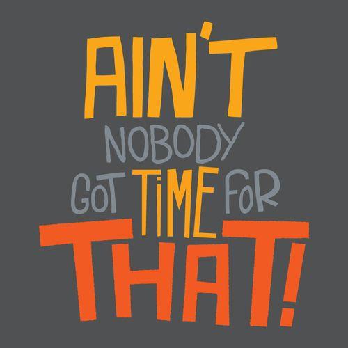 soooooooo true!!!! my life has no time for your CRAP!!:)