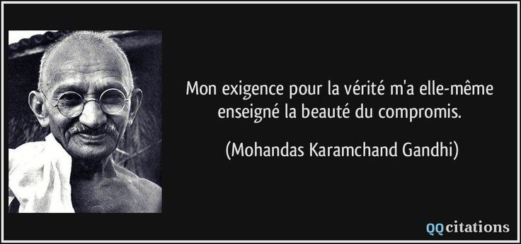 Mon exigence pour la vérité m'a elle-même enseigné la beauté du compromis. - Mohandas Karamchand Gandhi