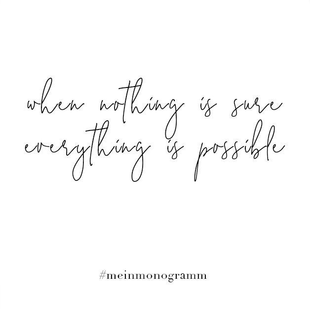 When nothing is sure everything is possible. Zitat ...