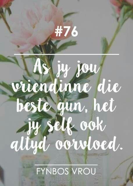 __[Fynbos Vrou/FB] # 76 ...gun jou vriendinne die beste...dan sal jy ook oorvloed hê... #Afrikaans #Friends