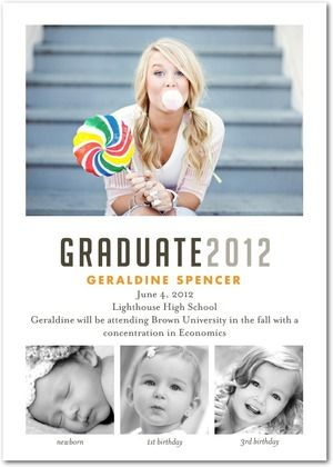 For VERY far in the future. This is an adorable idea for a graduation announcement. I would do birth, first day of Kindergarten and maybe 16th birthday photos at the bottom. CUTE!