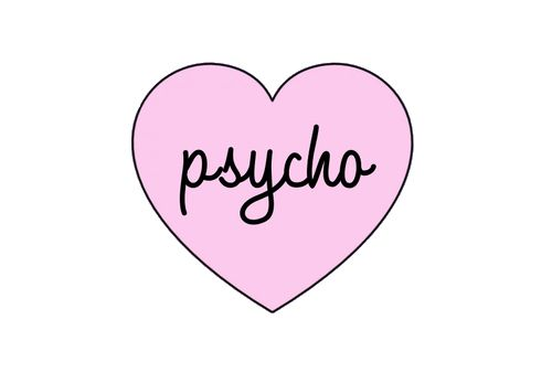 you're a psycho