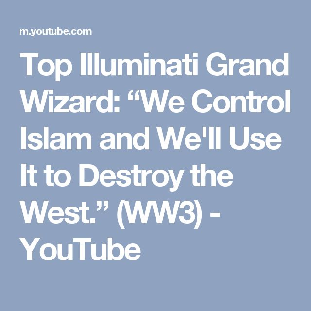 """Top Illuminati Grand Wizard: """"We Control Islam and We'll Use It to Destroy the West."""" (WW3) - YouTube"""