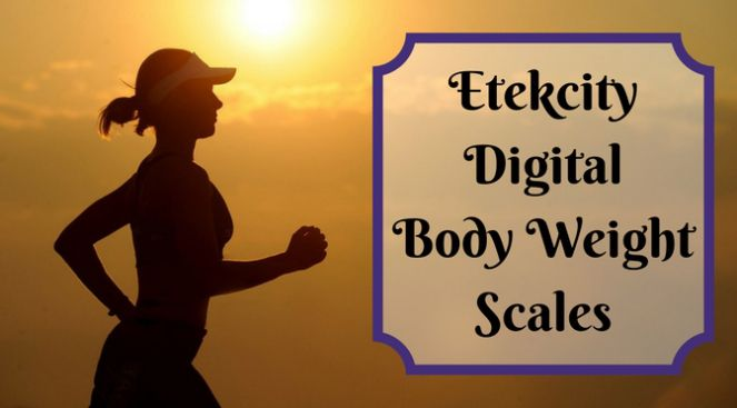 Product Review | Etekcity Digital Body Weight Scales