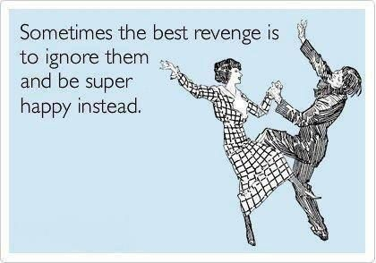the fact that you're happy despite what they did and without revenge just proves who the better person is :)