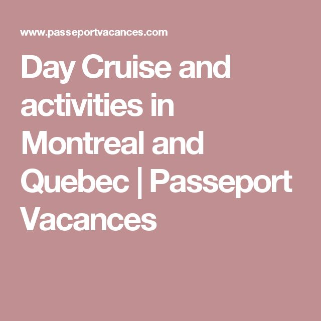 Day Cruise and activities in Montreal and Quebec | Passeport Vacances