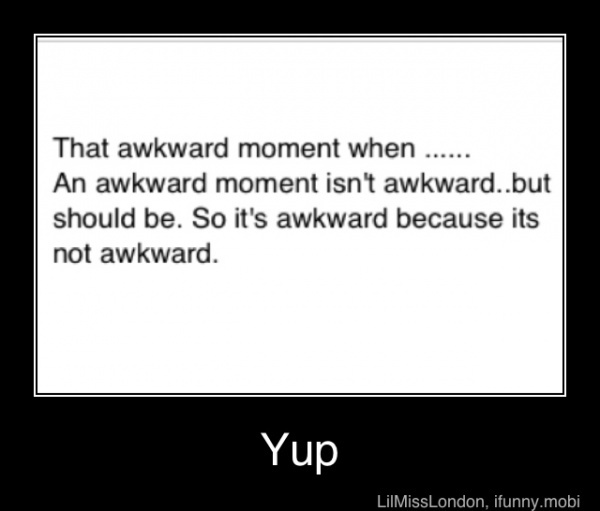 awkward moment...Quotes 3