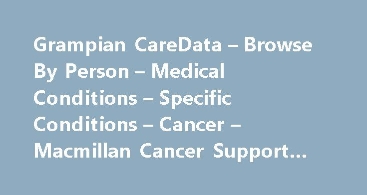 Grampian CareData – Browse By Person – Medical Conditions – Specific Conditions – Cancer – Macmillan Cancer Support #where #can #i #donate #toys http://donate.remmont.com/grampian-caredata-browse-by-person-medical-conditions-specific-conditions-cancer-macmillan-cancer-support-where-can-i-donate-toys/  #macmillan donations # Macmillan Cancer Support Macmillan CancerLine: 0808 808 0000 For information and support Mon-Fri: 9.00am-8.00pm Services Macmillan Cancer Support services include…