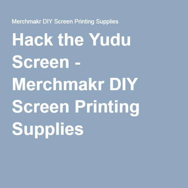 Hack the Yudu Screen - Merchmakr DIY Screen Printing Supplies