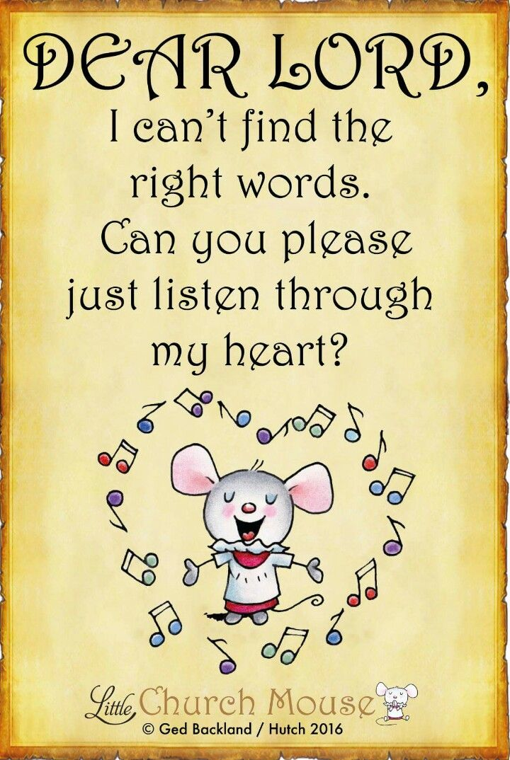 ♡♡♡ Dear Lord, I can't find the right words. Can you please just listen through my heart. Amen...Little Church Mouse 3 September 2016 ♡♡♡