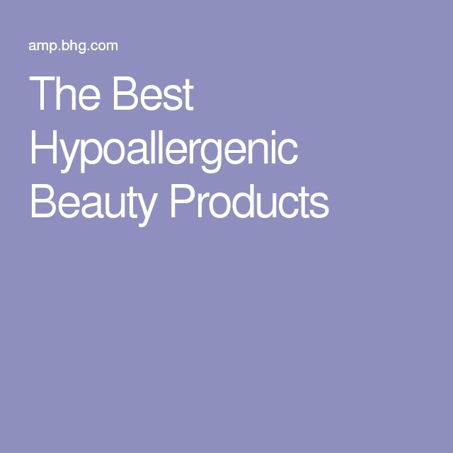 The Best Hypoallergenic Beauty Products