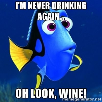 dory meme  - i'm never drinking again... oh look, wine!