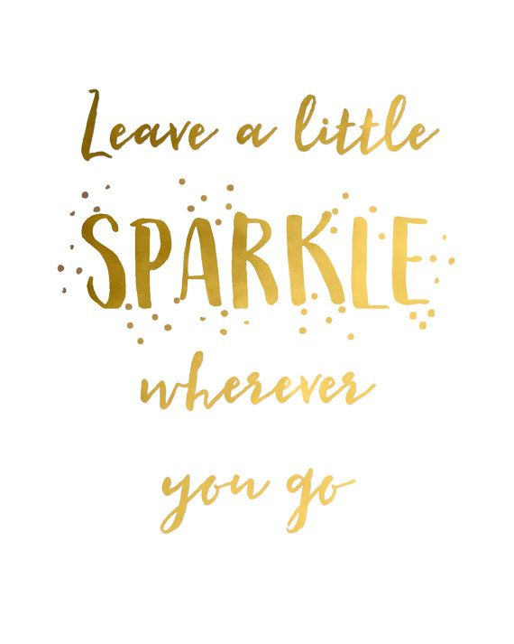 Gold foil quote, Leave a Little Sparkle Wherever You Go