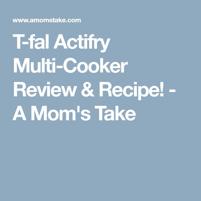 T-fal Actifry Multi-Cooker Review & Recipe! - A Mom's Take