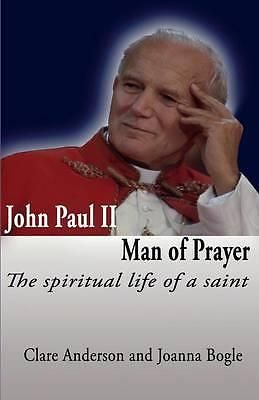 John Paul II MAN OF Prayer THE Spiritual Life OF A Saint BY Joanna Bogle 9780   eBay
