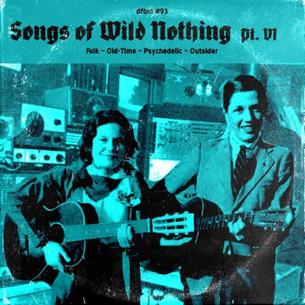 dfbm #93 - Songs of Wild Nothing Pt. VI  Its been a while since the last _Songs of Wild Nothing_ mix. I am a bit behind with the music stuff but Ive found a lot of weird old and new music over the last months so it was easy to compile 33 tracks to a two hour mix. Hopefully you have the nerves to listen to the end. Its again a mix from worn out folk records some old time tunes weird internet findings and the latest from under the radar. [Tracklist and download](#tracklist) We are starting…