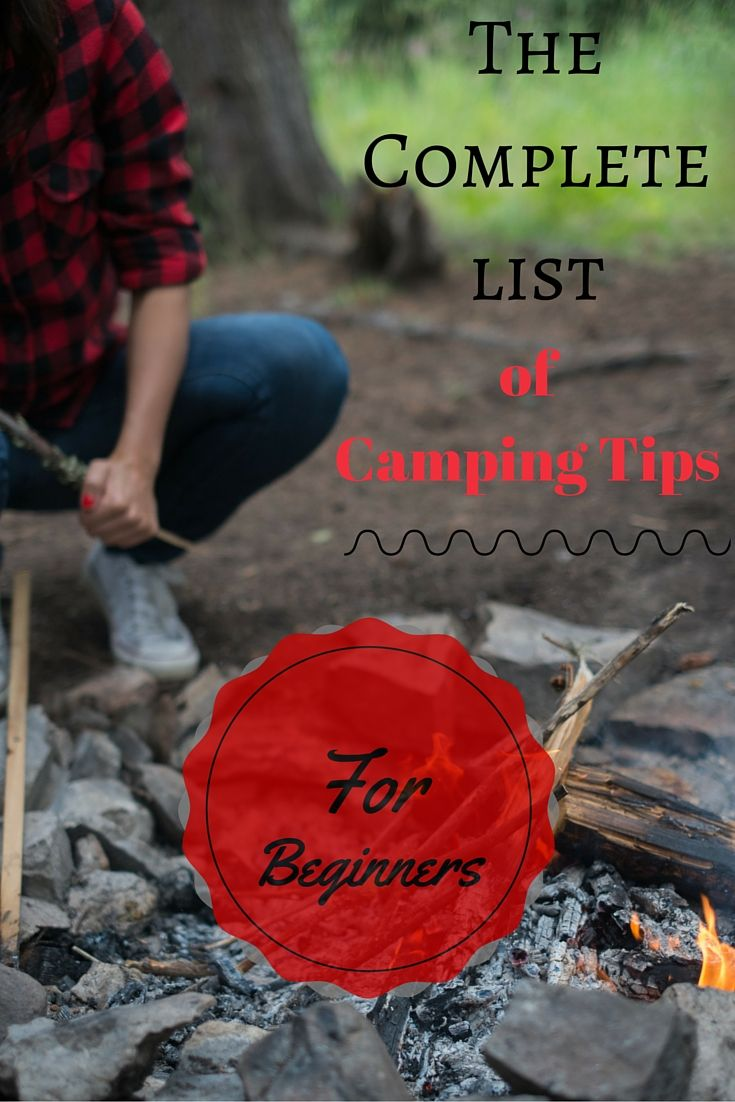 The complete list of camping tips for beginners.                                                                                                                                                                                 More