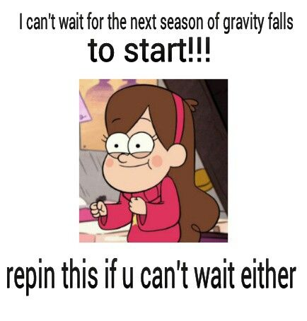 I cant wait for the next season of gravity falls to start!!! Repin this if u cant wait either!!!  GRAVITY FALLS