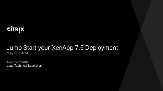 Jump Start your XenApp 7.5 Deployment by David McGeough via slideshare