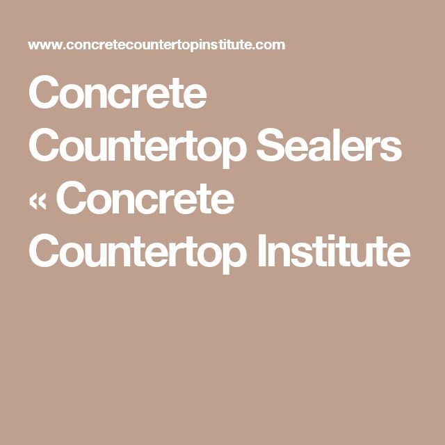 Concrete Countertop Sealers «  Concrete Countertop Institute