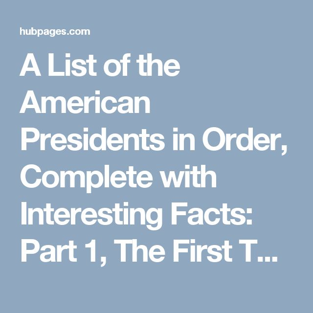 A List of the American Presidents in Order, Complete with Interesting Facts: Part 1, The First Ten Presidents