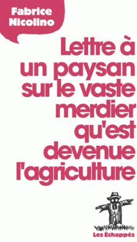 Avec brio et sous forme d'une lettre à Raymond, Fabrice Nicolino revient sur l'histoire accablante de la l'agriculture construite par les pouvoirs publics depuis le début du vingtième siècle et par...