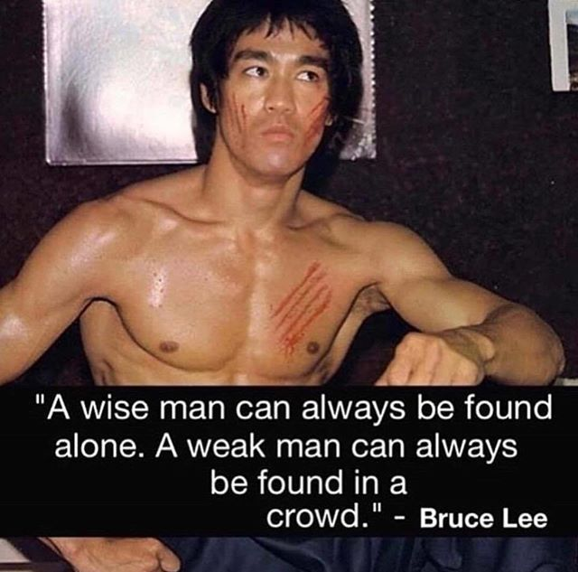 A Wise Man Can Always Be Found Alone A Weak Man Can Always Be Found In A Crowd Bruce Lee Brucelee Quo Weak Men Bruce Lee Inspirational Quotes Motivation