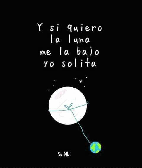 Y si quiero la luna me la bajo yo solita   Quotes   Pinterest ...